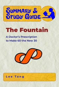 Summary & Study Guide - The Fountain: A Doctor's Prescription to Make 60 the New 30