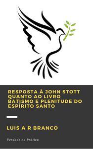 Resposta a John Stott Quanto ao Livro Batismo e Plenitude do Espírito Santo