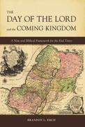 The Day of the Lord and the Coming Kingdom: A New and Biblical Framework for the End Times
