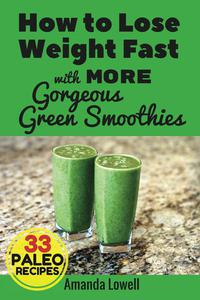 How to Lose Weight Fast with More Gorgeous Green Smoothies