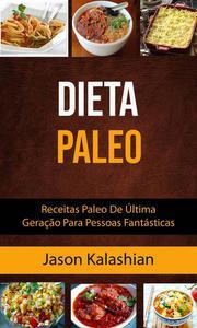 Dieta Paleo : Receitas Paleo De Última Geração Para Pessoas Fantásticas