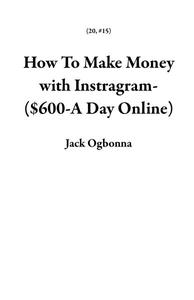 How To Make Money with Instragram-($600-A Day Online)