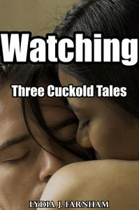 Watching (Three Cuckold Tales)