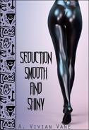 Seduction Smooth and Shiny