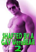 Shafted By A Gay WereBear 2: Fucked Hard, Erotic Romance, MMM Menage, Spread Wide, Creampie, Paranormal WereBear Shifter, Rough Hardcore Explicit