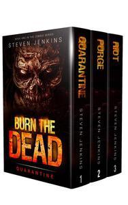 Burn The Dead: The Complete Zombie Series (Books 1-3 Boxset)