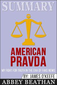 Summary of American Pravda: My Fight for Truth in the Era of Fake News by James O'Keefe