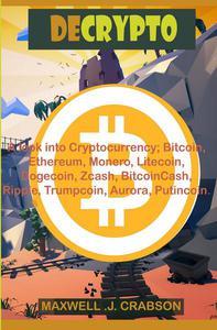 Decrypto : A look into Cryptocurrency; Bitcoin, Ethereum, Monero, Litecoin, Dogecoin, Ripple.