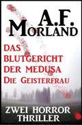 Zwei Morland Horror Thriller: Das Blutgericht der Medusa/Die Geisterfrau