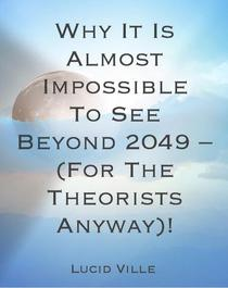 Why It Is Almost Impossible To See Past The Year 2049 (For The Theorists Anyway).