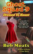 Ghost Squad 9 - Dressed to Haunt