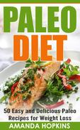 Paleo Diet: 50 Easy and Delicious Paleo Recipes for Weight Loss