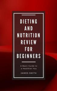 Dieting and Nutrition Review for Beginners