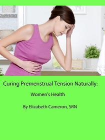 Curing Premenstrual Syndrome Naturally:  Women's Health