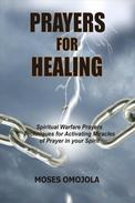 Prayers For Healing: Spiritual Warfare Prayers Techniques for Activating Miracles of Prayer in your Spirit