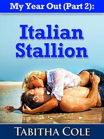 My Year Out (Part 2): Italian Stallion (Taboo Stranger Sex Travel Erotica)