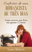Confissões de uma Romancista de Três Dias: Como escrever um livro em apenas 72 horas.