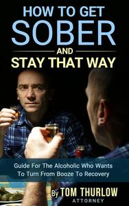 How to Get Sober and Stay that Way