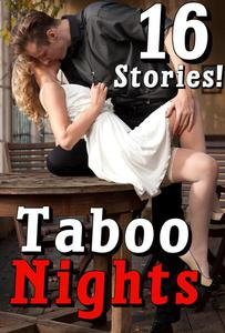 Taboo Nights: 16 XXX Extreme Stories, MF Collection, Younger/Older, Alpha Males, Bikers, Billionaire, Hucow, Forbidden Pregnancy, Fertile Brats MFM