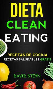 Dieta Clean Eating  (Recetas de cocina:  Recetas saludables Gratis)