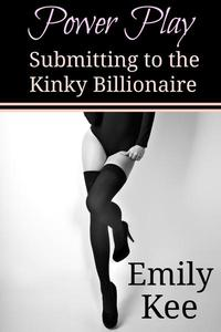 Power Play: Submitting to the Kinky Billionaire