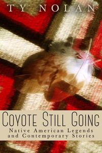 Coyote Still Going: Native American Legends and Contemporary Stories