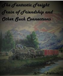The Fantastic Freight Train of Friendship and Other Such COnnections