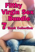Filthy Virgin Sex Bundle: 7 Book Collection Box Set Erotica Fucked Filled Hardcore Creampie Domination Untouched Older Younger Gangbang Group Gang Bang Multiple Partners Pregnancy Rough Anal Blowjob