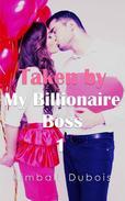 Taken by My Billionaire Boss 1