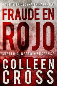 Fraude en rojo : Los misterios de  Katerina Carter ; los colores del fraude (misterio, negra y suspense)