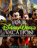 Your Disney World Vacation A Quick Reference Guide