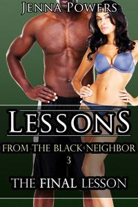 Lessons from the Black Neighbor 3: The Final Lesson (Interracial M/F Cheating Erotica)