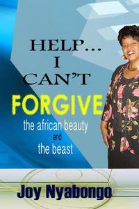 HELP I CAN'T FORGIVE: The African Beauty and the Beast