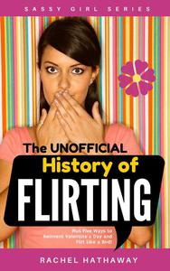The Unofficial History of Flirting: Plus Five Ways to Reinvent Valentine's Day and Flirt Like a Bird!