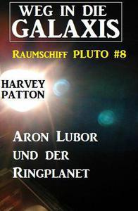 Aron Lubor und der Ringplanet:  Weg in die Galaxis – Raumschiff PLUTO 8