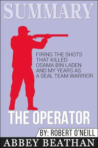 Summary: The Operator: Firing the Shots that Killed Osama bin Laden and My Years as a SEAL Team Warrior
