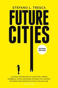 Future Cities: 42 Insights and Interviews with Influencers, Startups, Investors
