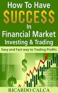 How to have $uccess in Financial Market Investing & Trading