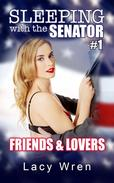Sleeping with the Senator #1: Friends & Lovers
