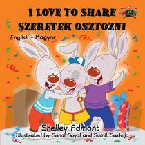 I Love to Share Szeretek osztozni (English Hungarian Children's Book)