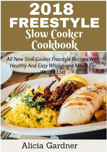 Freestyle Slow Cooker Cookbook: All New Freestyle Recipes with Healthy and Easy Wholesome Meals for Weight Loss