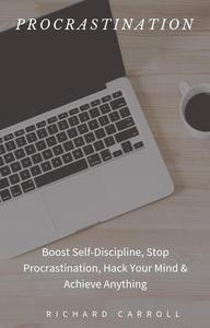 Procrastination: Boost Self-Discipline, Stop Procrastination, Hack Your Mind & Achieve Anything