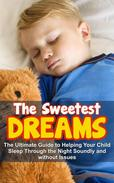 The Sweetest Dream:The Ultimate Guide to Helping Your Child Sleep Through the Night Soundly and without Issues
