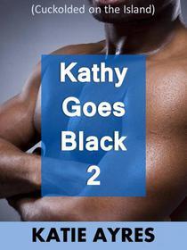 Kathy Goes Black 2 (Cuckold Erotica)