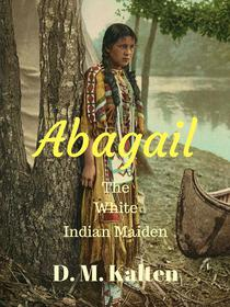 Abagail The White Indian Maiden