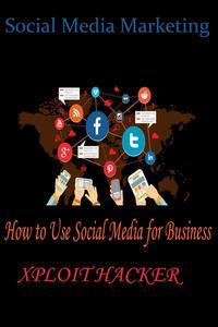 Social Media Marketing :How to Use Social Media for Business