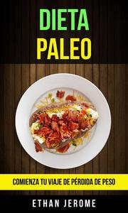 Dieta Paleo: Comienza Tu Viaje De Pérdida De Peso