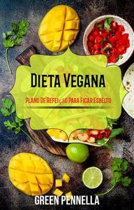 Dieta Vegana: Plano De Refeição Para Ficar Esbelto