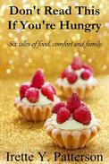 Don't Read This If You're Hungry: Six Tales of Food, Comfort and Family
