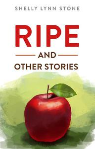 Ripe and Other Stories